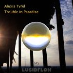 LF145 Alexis Tyrel – Trouble in Paradise (out on 06.11.2017)