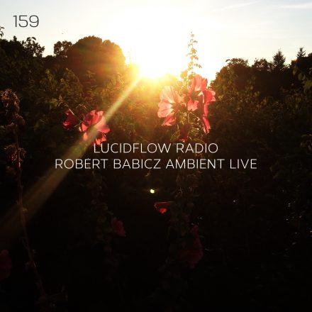 Lucidflow Radio 159: Robert Babicz (Live Ambient Concert)