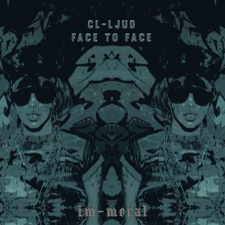 im-moral 006 CL-Ljud – Face to Face EP – im-moral 006 (focused on minimal and techno)