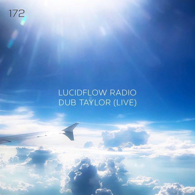 Lucidflow Radio 172: Dub Taylor Live