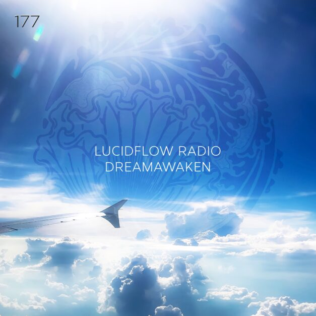 LUCIDFLOW RADIO  177: DREAMAWAKEN LUCIDFLOW-RECORDS.COM