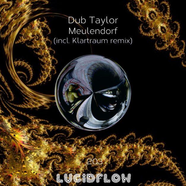 LF203 Dub Taylor – Meulendorf (incl. Klartraum remix)