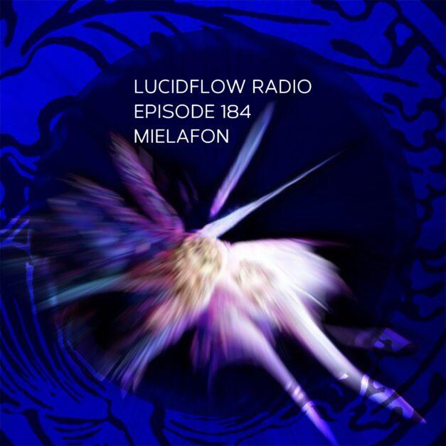 Lucidflow Radio episode 184: Mielafon